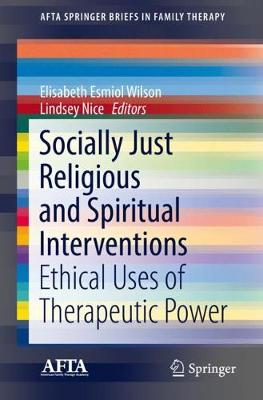 Socially Just Religious and Spiritual Interventions: Ethical Uses of Therapeutic Power - AFTA SpringerBriefs in Family Therapy (Paperback)