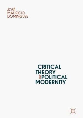 Critical Theory and Political Modernity (Hardback)