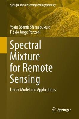Spectral Mixture for Remote Sensing: Linear Model and Applications - Springer Remote Sensing/Photogrammetry (Hardback)