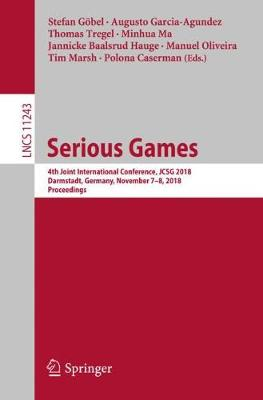 Serious Games: 4th Joint International Conference, JCSG 2018, Darmstadt, Germany, November 7-8, 2018, Proceedings - Lecture Notes in Computer Science 11243 (Paperback)
