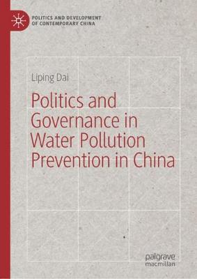 Politics and Governance in Water Pollution Prevention in China - Politics and Development of Contemporary China (Hardback)