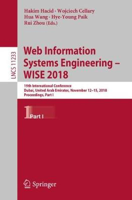 Web Information Systems Engineering - WISE 2018: 19th International Conference, Dubai, United Arab Emirates, November 12-15, 2018, Proceedings, Part I - Information Systems and Applications, incl. Internet/Web, and HCI 11233 (Paperback)