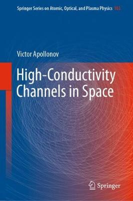 High-Conductivity Channels in Space - Springer Series on Atomic, Optical, and Plasma Physics 103 (Hardback)