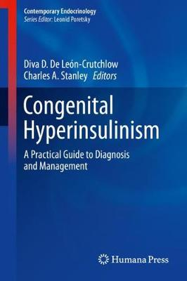 Congenital Hyperinsulinism: A Practical Guide to Diagnosis and Management - Contemporary Endocrinology (Hardback)