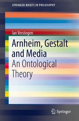 Arnheim, Gestalt and Media: An Ontological Theory - SpringerBriefs in Philosophy (Paperback)