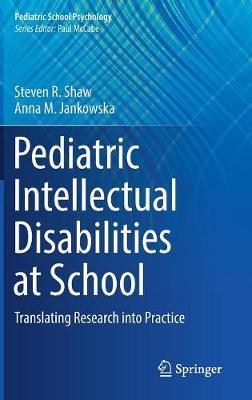Pediatric Intellectual Disabilities at School: Translating Research into Practice - Pediatric School Psychology (Hardback)
