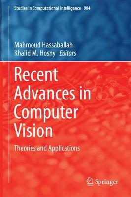 Recent Advances in Computer Vision: Theories and Applications - Studies in Computational Intelligence 804 (Hardback)