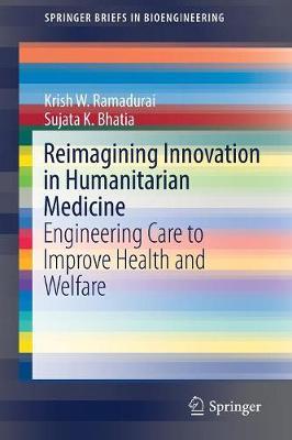Reimagining Innovation in Humanitarian Medicine: Engineering Care to Improve Health and Welfare - SpringerBriefs in Bioengineering (Paperback)