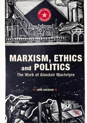Marxism, Ethics and Politics: The Work of Alasdair MacIntyre - Marx, Engels, and Marxisms (Hardback)