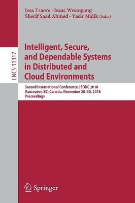 Intelligent, Secure, and Dependable Systems in Distributed and Cloud Environments: Second International Conference, ISDDC 2018, Vancouver, BC, Canada, November 28-30, 2018, Proceedings - Lecture Notes in Computer Science 11317 (Paperback)