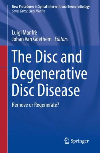 The Disc and Degenerative Disc Disease: Remove or Regenerate? - New Procedures in Spinal Interventional Neuroradiology (Paperback)