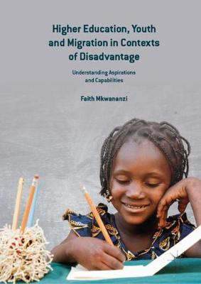 Higher Education, Youth and Migration in Contexts of Disadvantage: Understanding Aspirations and Capabilities (Hardback)