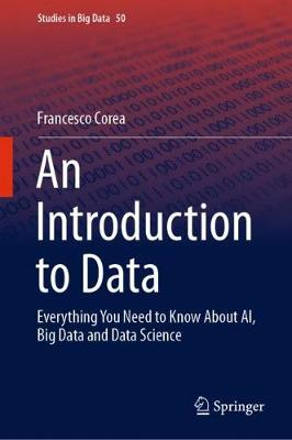 An Introduction to Data: Everything You Need to Know About AI, Big Data and Data Science - Studies in Big Data 50 (Hardback)