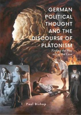German Political Thought and the Discourse of Platonism: Finding the Way Out of the Cave (Hardback)