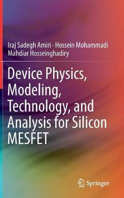 Device Physics, Modeling, Technology, and Analysis for Silicon MESFET (Hardback)