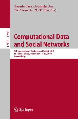 Computational Data and Social Networks: 7th International Conference, CSoNet 2018, Shanghai, China, December 18-20, 2018, Proceedings - Theoretical Computer Science and General Issues 11280 (Paperback)