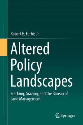 Altered Policy Landscapes: Fracking, Grazing, and the Bureau of Land Management (Hardback)