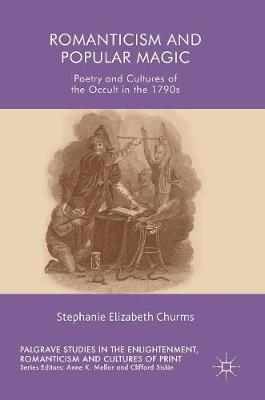 Romanticism and Popular Magic: Poetry and Cultures of the Occult in the 1790s - Palgrave Studies in the Enlightenment, Romanticism and Cultures of Print (Hardback)