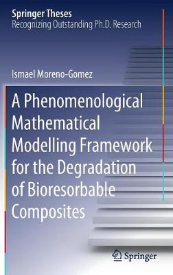A Phenomenological Mathematical Modelling Framework for the Degradation of Bioresorbable Composites - Springer Theses (Hardback)