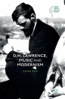 D.H. Lawrence, Music and Modernism - Palgrave Studies in Music and Literature (Hardback)