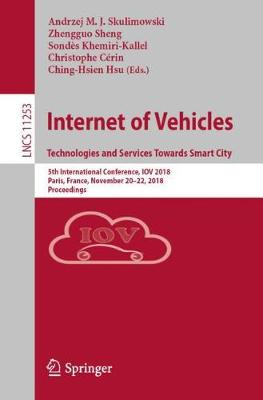 Internet of Vehicles. Technologies and Services Towards Smart City: 5th International Conference, IOV 2018, Paris, France, November 20-22, 2018, Proceedings - Lecture Notes in Computer Science 11253 (Paperback)