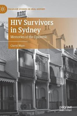 HIV Survivors in Sydney: Memories of the Epidemic - Palgrave Studies in Oral History (Hardback)
