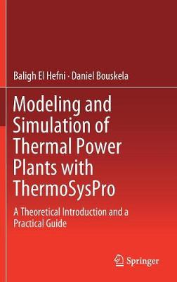Modeling and Simulation of Thermal Power Plants with ThermoSysPro: A Theoretical Introduction and a Practical Guide (Hardback)