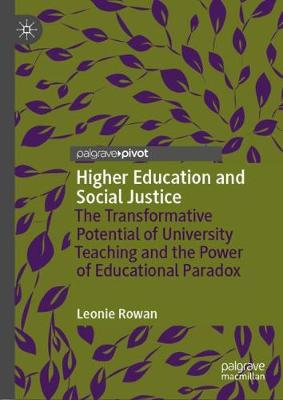Higher Education and Social Justice: The Transformative Potential of University Teaching and the Power of Educational Paradox (Hardback)