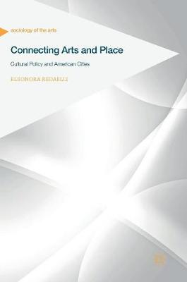 Connecting Arts and Place: Cultural Policy and American Cities - Sociology of the Arts (Hardback)