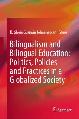 Bilingualism and Bilingual Education: Politics, Policies and Practices in a Globalized Society (Hardback)