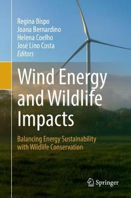 Wind Energy and Wildlife Impacts: Balancing Energy Sustainability with Wildlife Conservation (Hardback)