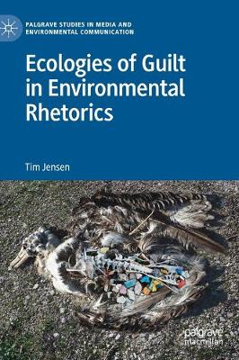 Ecologies of Guilt in Environmental Rhetorics - Palgrave Studies in Media and Environmental Communication (Hardback)