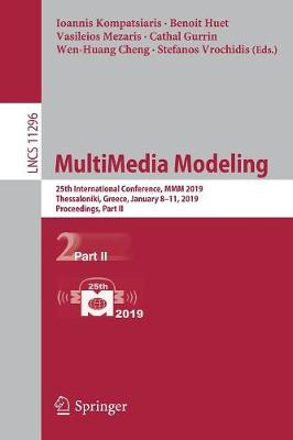 MultiMedia Modeling: 25th International Conference, MMM 2019, Thessaloniki, Greece, January 8-11, 2019, Proceedings, Part II - Information Systems and Applications, incl. Internet/Web, and HCI 11296 (Paperback)