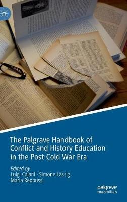 The Palgrave Handbook of Conflict and History Education in the Post-Cold War Era (Hardback)