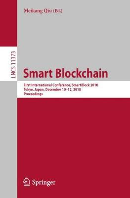 Smart Blockchain: First International Conference, SmartBlock 2018, Tokyo, Japan, December 10-12, 2018, Proceedings - Lecture Notes in Computer Science 11373 (Paperback)