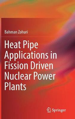 Heat Pipe Applications in Fission Driven Nuclear Power Plants (Hardback)