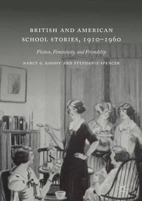 British and American School Stories, 1910-1960: Fiction, Femininity, and Friendship (Hardback)