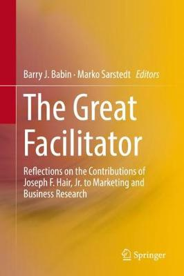The Great Facilitator: Reflections on the Contributions of Joseph F. Hair, Jr. to Marketing and Business Research (Hardback)