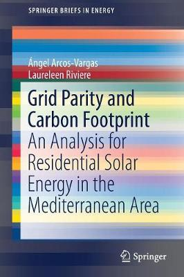 Grid Parity and Carbon Footprint: An Analysis for Residential Solar Energy in the Mediterranean Area - SpringerBriefs in Energy (Paperback)