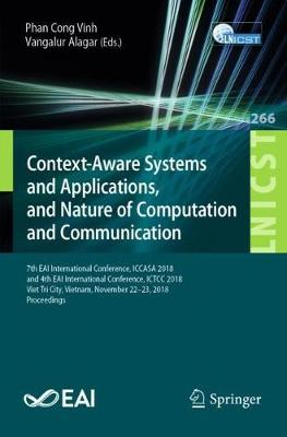 Context-Aware Systems and Applications, and Nature of Computation and Communication: 7th EAI International Conference, ICCASA 2018, and 4th EAI International Conference, ICTCC 2018, Viet Tri City, Vietnam, November 22-23, 2018, Proceedings - Lecture Notes of the Institute for Computer Sciences, Social Informatics and Telecommunications Engineering 266 (Paperback)