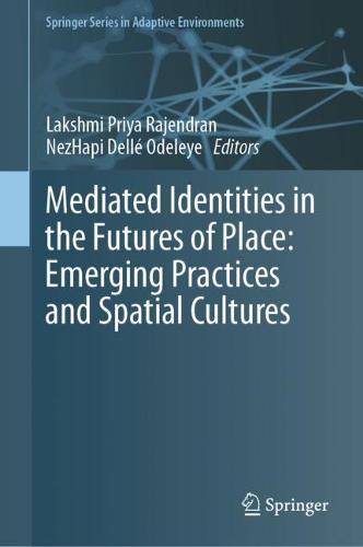 Emerging Identities in the Futures of Place: Media, Space and Culture - Springer Series in Adaptive Environments (Hardback)