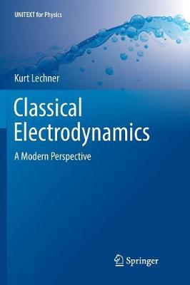 Classical Electrodynamics: A Modern Perspective - UNITEXT for Physics (Paperback)