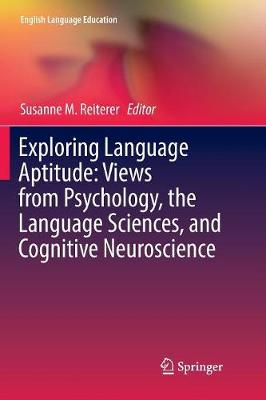 Exploring Language Aptitude: Views from Psychology, the Language Sciences, and Cognitive Neuroscience - English Language Education 16 (Paperback)