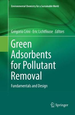 Green Adsorbents for Pollutant Removal: Fundamentals and Design - Environmental Chemistry for a Sustainable World 18 (Paperback)