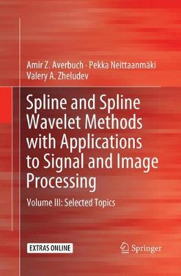 Spline and Spline Wavelet Methods with Applications to Signal and Image Processing: Volume III: Selected Topics (Paperback)