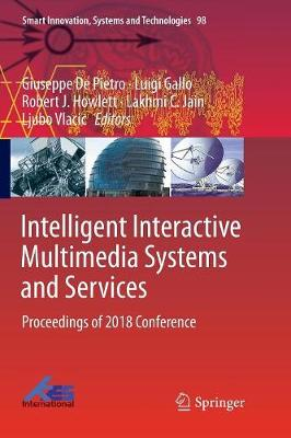 Intelligent Interactive Multimedia Systems and Services: Proceedings of 2018 Conference - Smart Innovation, Systems and Technologies 98 (Paperback)