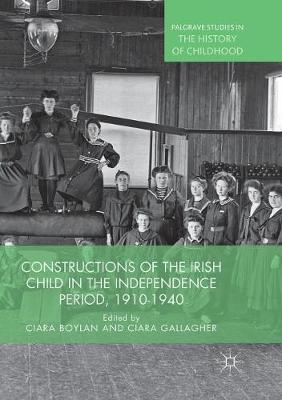 Constructions of the Irish Child in the Independence Period, 1910-1940 - Palgrave Studies in the History of Childhood (Paperback)