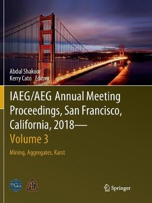 IAEG/AEG Annual Meeting Proceedings, San Francisco, California, 2018 - Volume 3: Mining, Aggregates, Karst (Paperback)