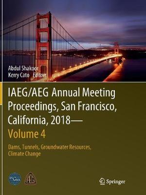 IAEG/AEG Annual Meeting Proceedings, San Francisco, California, 2018 - Volume 4: Dams, Tunnels, Groundwater Resources, Climate Change (Paperback)