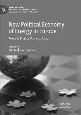 New Political Economy of Energy in Europe: Power to Project, Power to Adapt - International Political Economy Series (Paperback)